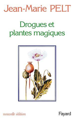Drogues et plantes magiques | Pelt, Jean-Marie. Auteur