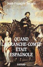 Télécharger le livre :  Quand la Franche-Comté était espagnole