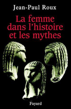 Téléchargez le livre :  La femme dans l'histoire et les mythes