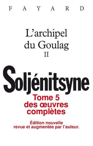 Téléchargez le livre :  Oeuvres complètes tome 5 - L'Archipel du Goulag tome 2