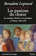 Télécharger le livre :  Les passions du choeur 1800-1950