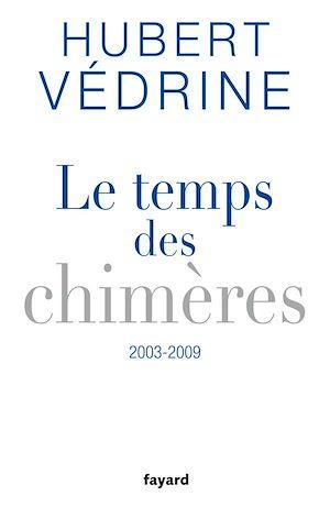 Téléchargez le livre :  Le Temps des chimères (2003-2009)