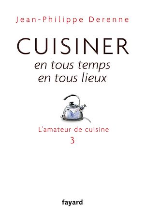 Téléchargez le livre :  Cuisiner en tous temps, en tous lieux