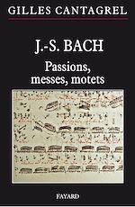 Télécharger cet ebook : J.-S. Bach : Passions, messes, motets