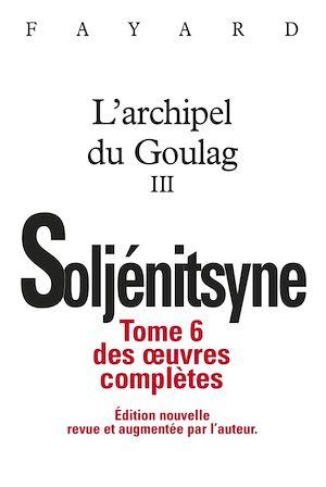 Téléchargez le livre :  Oeuvres complètes tome 6 - L'Archipel du Goulag tome 3