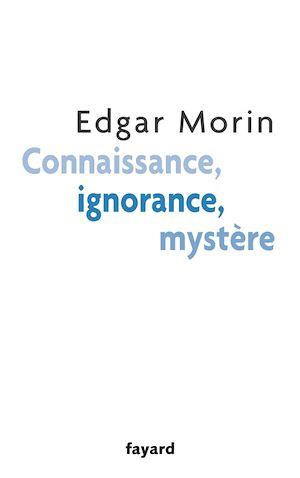 Téléchargez le livre :  Connaissance, ignorance, mystère
