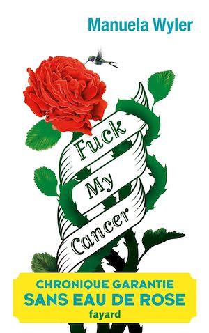 Téléchargez le livre :  Fuck my cancer