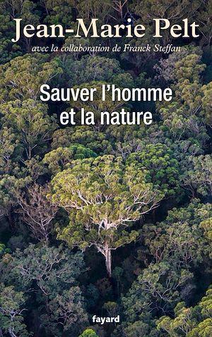 Sauver l'homme et la nature | Pelt, Jean-Marie (1933-2015). Auteur