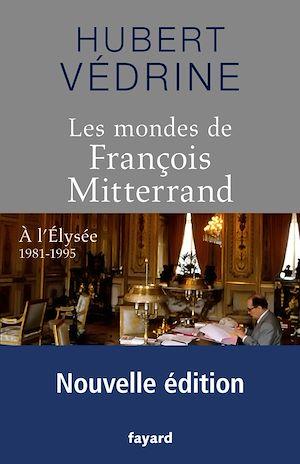 Téléchargez le livre :  Les Mondes de François Mitterrand - Nouvelle édition
