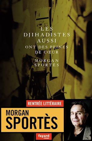 Les djihadistes aussi ont des peines de coeur | Sportes, Morgan. Auteur
