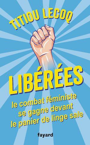 Libérées ! | LECOQ, Titiou. Auteur