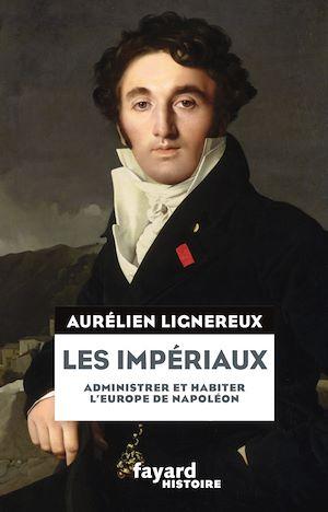 Téléchargez le livre :  Les Impériaux, de l'Europe napoléonienne à la France post-impériale
