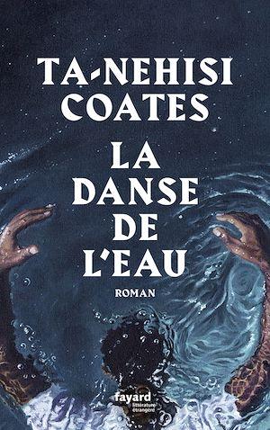 La danse de l'eau | Coates, Ta-Nehisi. Auteur