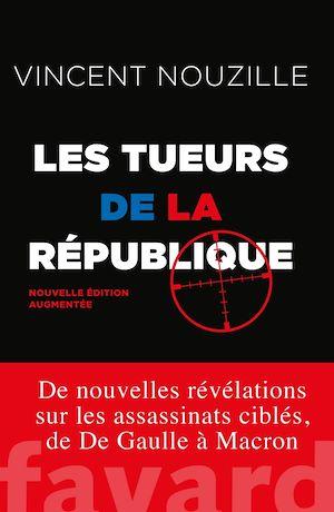 Téléchargez le livre :  Les tueurs de la République - Nouvelle édition