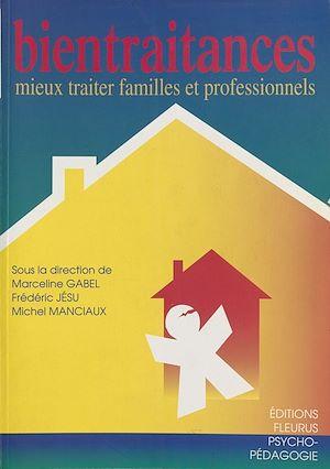 Téléchargez le livre :  Bientraitances : mieux traiter familles et professionnels