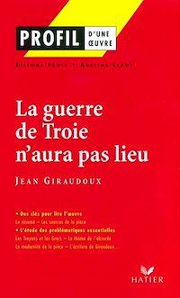 Télécharger le livre : Profil - Giraudoux (Jean) : La guerre de Troie n'aura pas lieu
