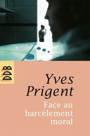 Face au harcèlement moral | Prigent, Yves. Auteur