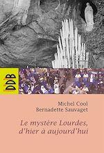 Télécharger cet ebook : Le mystère Lourdes, d'hier à aujourd'hui