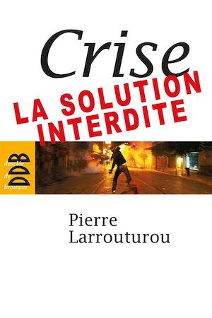 Téléchargez le livre :  Crise : la solution interdite