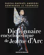 Télécharger le livre :  Dictionnaire encyclopédique de Jeanne d'Arc