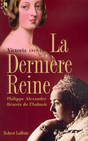 Téléchargez le livre :  La dernière reine, Victoria 1819-1901