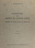Télécharger cet ebook : Inventaire des arrêts du Conseil privé (2.2) : règnes de Henri III et de Henri IV