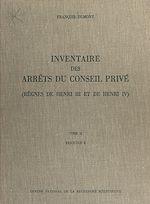 Télécharger cet ebook : Inventaire des arrêts du Conseil privé (2.3) : règnes de Henri III et de Henri IV