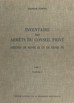 Télécharger cet ebook : Inventaire des arrêts du Conseil privé (2.4) : règnes de Henri III et de Henri IV
