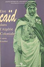 Télécharger cet ebook : Être caïd dans l'Algérie coloniale : tribus des Nemenchas, 1851-1912