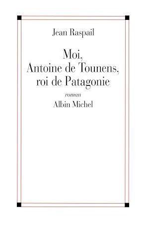 Téléchargez le livre :  Moi Antoine de Tounens roi de Patagonie