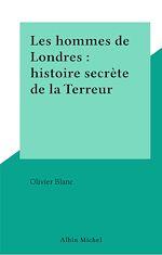 Télécharger le livre :  Les hommes de Londres : histoire secrète de la Terreur