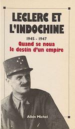 Télécharger cet ebook : Leclerc et l'Indochine : 1945-1947, quand se noua le destin d'un empire