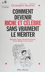 Télécharger cet ebook : Comment devenir riche et célèbre sans vraiment le mériter : Bernard Tapie, Bernard Arnault, Pierre Bergé et les autres