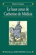 Télécharger le livre :  Le Haut Coeur de Catherine de Médicis