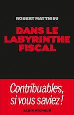 Télécharger le livre :  Dans le labyrinthe fiscal