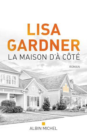 La Maison d'à côté | Gardner, Lisa (19..-....) - romancière. Auteur