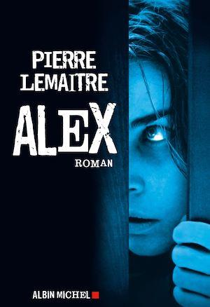 Alex | Lemaitre, Pierre (1951-....). Auteur