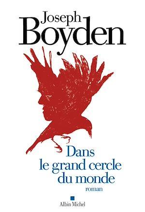 Dans le grand cercle du monde | Boyden, Joseph (1966-....). Auteur