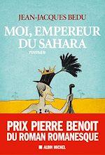 Télécharger le livre :  Moi, empereur du Sahara