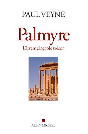 Téléchargez le livre :  Palmyre, l'irremplaçable trésor