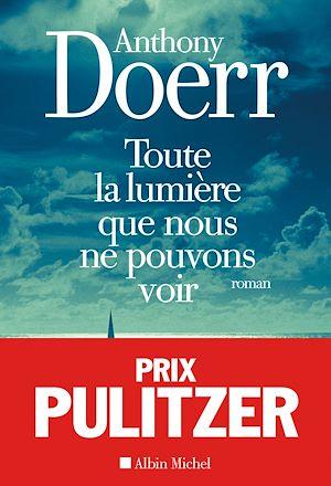 Toute la lumière que nous ne pouvons voir | Doerr, Anthony (1973-....). Auteur