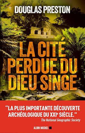 La Cité perdue du dieu singe   Preston, Douglas (1956-....). Auteur