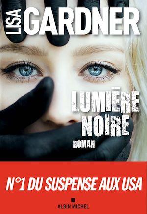 Lumière noire | Gardner, Lisa (19..-....) - romancière. Auteur
