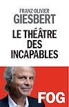 Téléchargez le livre numérique:  Le Théâtre des incapables