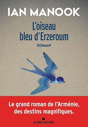 L'Oiseau bleu d'Erzeroum - tome 1 | Manook, Ian. Auteur