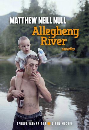 Allegheny River | Null, Matthew Neill (1984-....). Auteur
