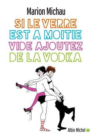 Téléchargez le livre :  Si le verre est à moitié vide ajoutez de la vodka