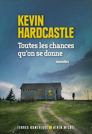 Toutes les chances qu'on se donne | Hardcastle, Kevin (1980-....). Auteur