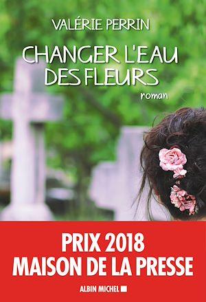 Changer l'eau des fleurs | Perrin, Valérie. Auteur