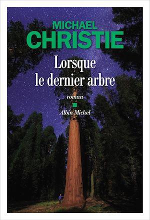 Lorsque le dernier arbre | Christie, Michael. Auteur